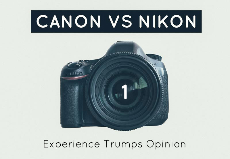 Canon vs Nikon | Experience Trumps Opinion
