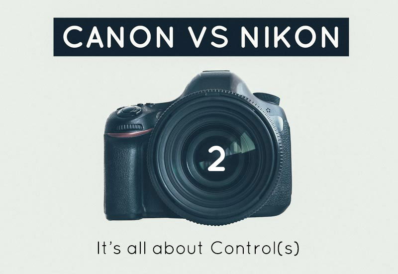 Nikon vs Canon | It's all about Control(s) | Matt Korinek - Photographer