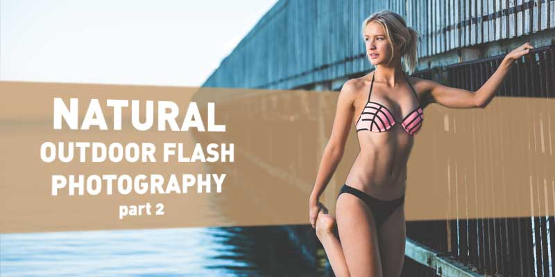 Outdoor Flash Photography Part 2 | Photo Proventure
