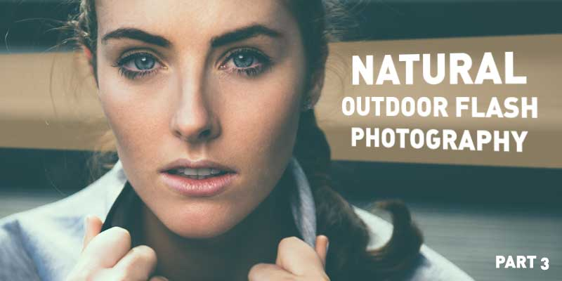 Natural Outdoor Flash Photography | Part 3 | Photo Proventure