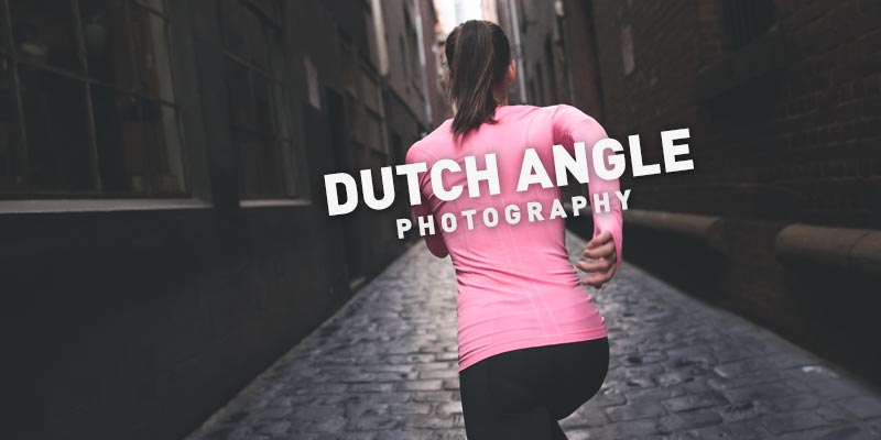 When and how to use a Dutch Angle in your photography >